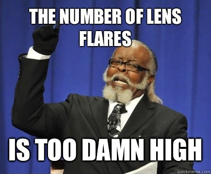The number of lens flares Is too damn high - Too Damn High