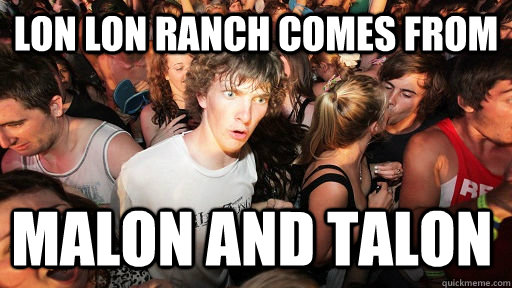 lon lon ranch comes from malon and talon - Sudden Clarity Clarence