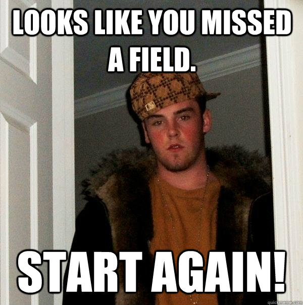 looks like you missed a field start again - Scumbag Steve