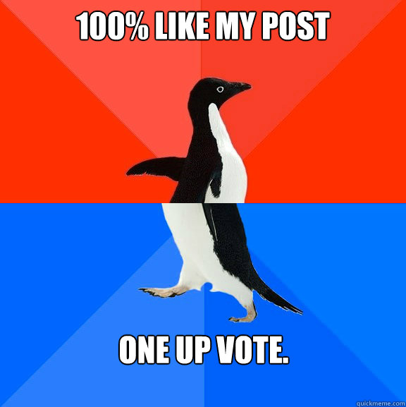 100 like my post one up vote - Socially awesome awkward penguin