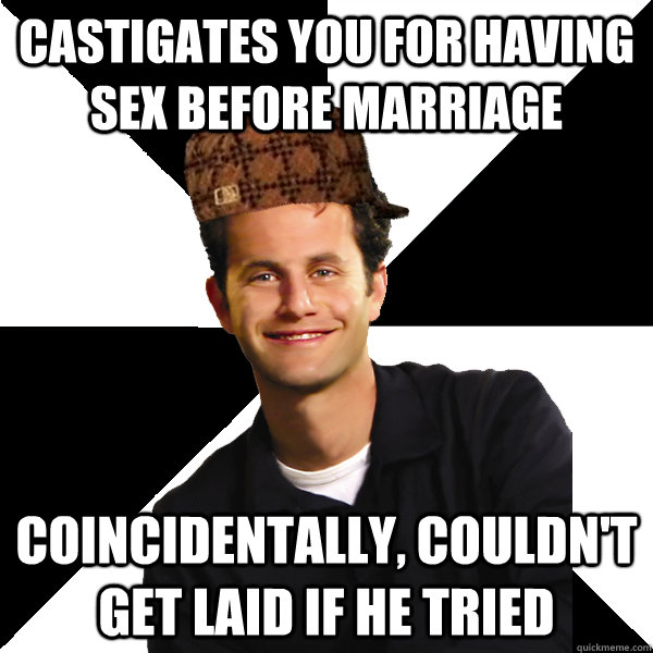 castigates you for having sex before marriage coincidentally - Scumbag Christian