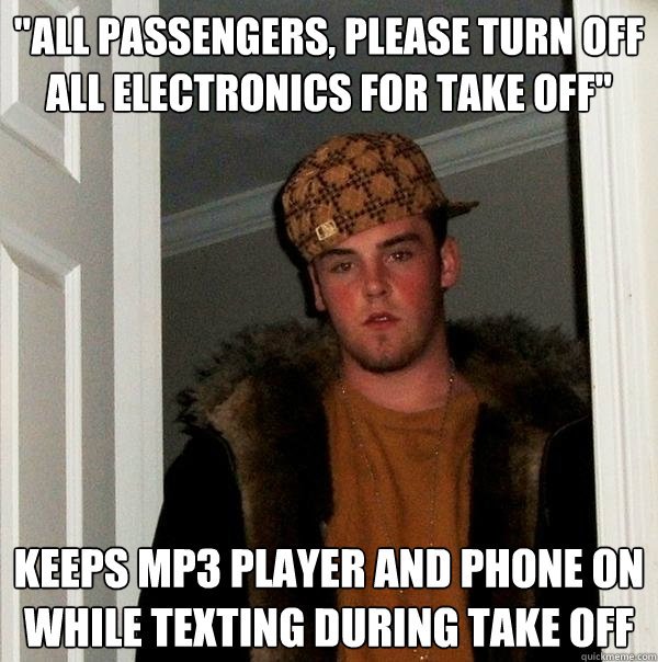 all passengers please turn off all electronics for take of - Scumbag Steve
