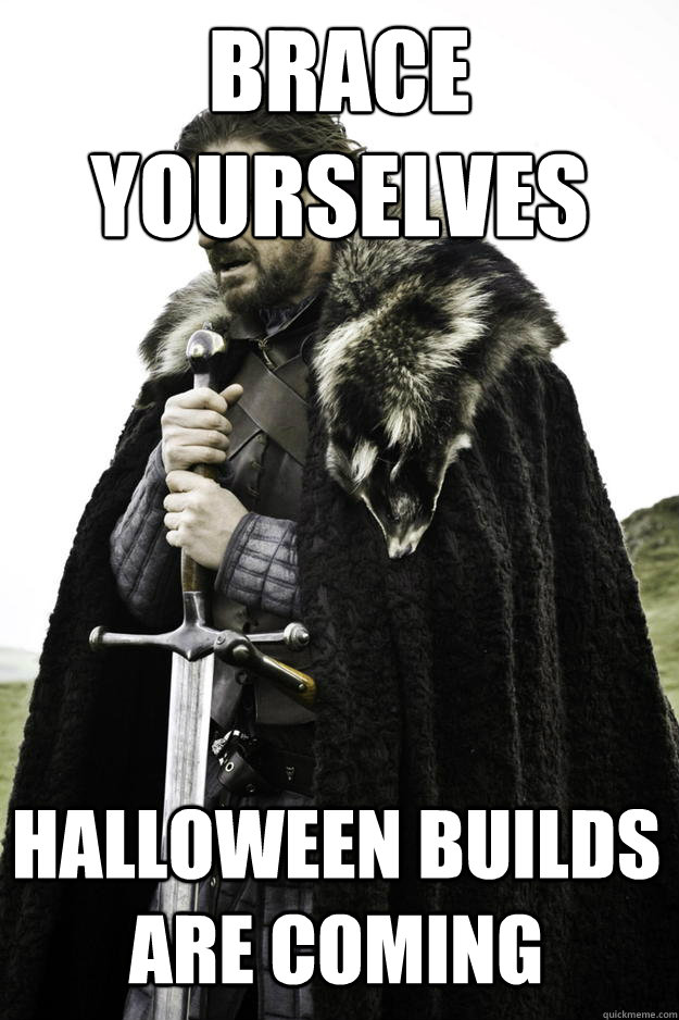 brace yourselves halloween builds are coming - Winter is coming