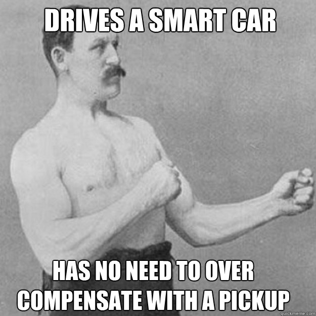 drives a smart car has no need to over compensate with a pic - overly manly man