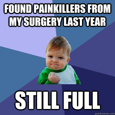 found painkillers from my surgery last year still full - Success Kid