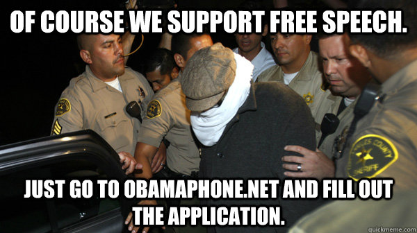 of course we support free speech just go to obamaphonenet  - Defend the Constitution