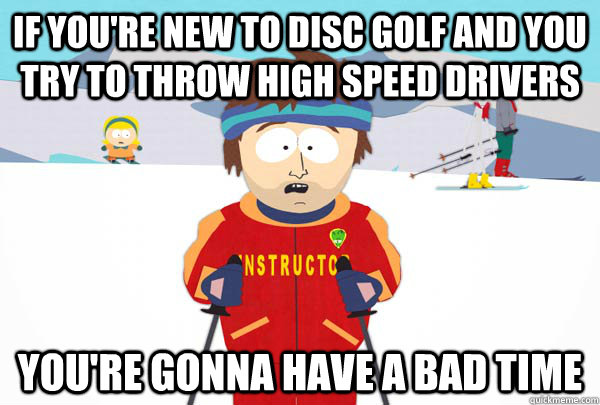 if youre new to disc golf and you try to throw high speed d - Super Cool Ski Instructor