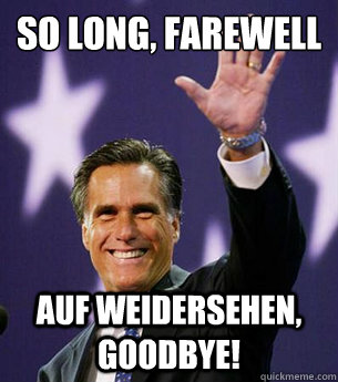 so long farewell auf weidersehen goodbye - Romney maybe