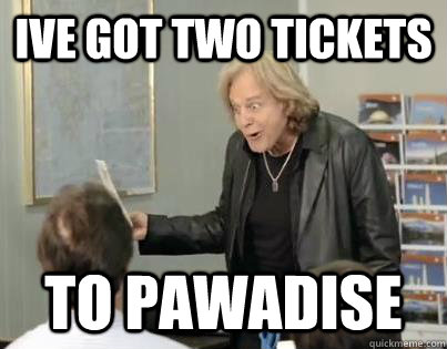 ive got two tickets to pawadise - Goofy Eddie Money