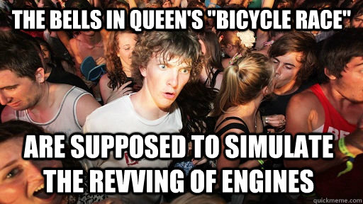 the bells in queens bicycle race are supposed to simulate - Sudden Clarity Clarence
