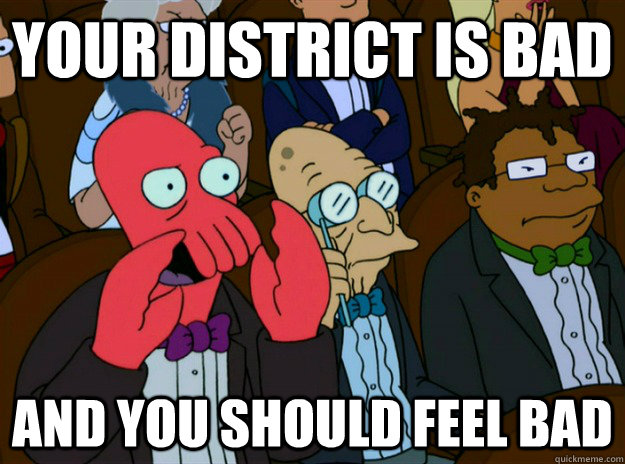 your district is bad and you should feel bad - Zoidberg you should feel bad