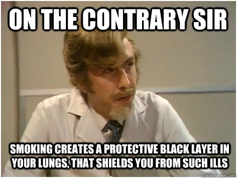 on the contrary sir smoking creates a protective black layer - Killer Sheep Doctor