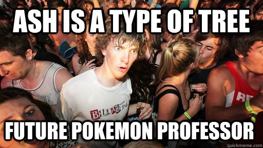 ash is a type of tree future pokemon professor - Sudden Clarity Clarence
