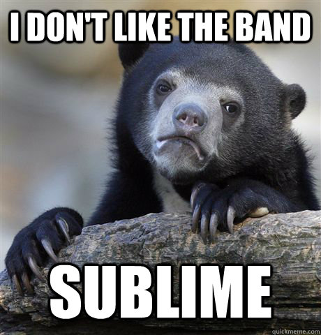 i dont like the band sublime - Confession Bear