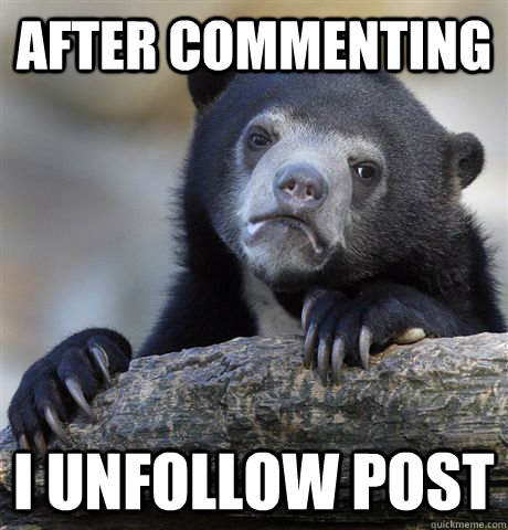 after commenting i unfollow post - Confession Bear