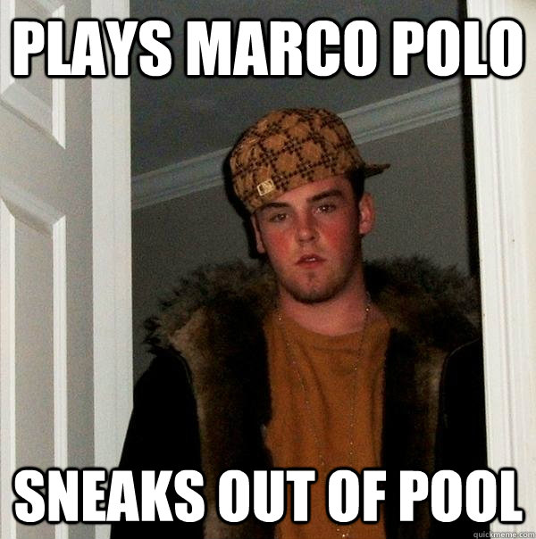 plays marco polo sneaks out of pool - Scumbag Steve