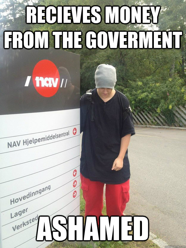 recieves money from the goverment ashamed - Good Guy Hgen