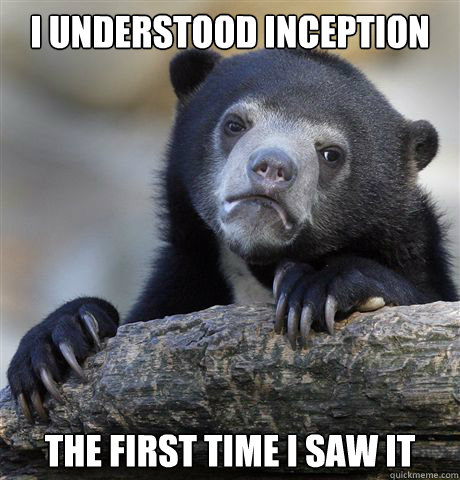i understood inception the first time i saw it - Confession Bear