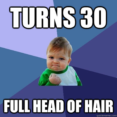turns 30 full head of hair - Success Kid