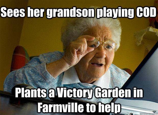 sees her grandson playing cod plants a victory garden in far - Grandma finds the Internet
