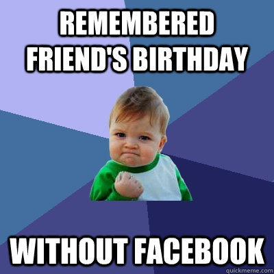 remembered friends birthday without facebook - Success Kid