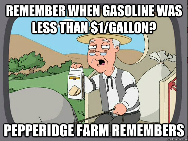 remember when gasoline was less than 1gallon pepperidge  - Pepridge Farm