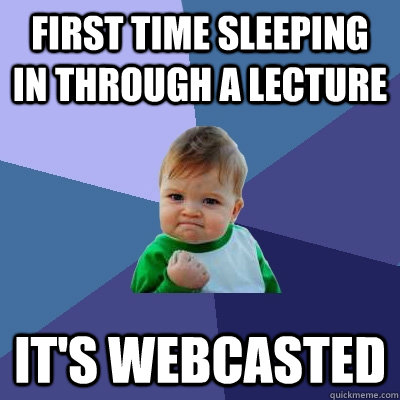 first time sleeping in through a lecture its webcasted - Success Kid