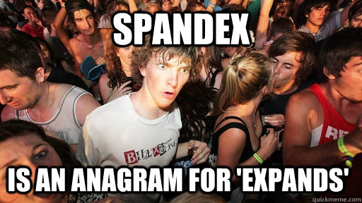 spandex is an anagram for expands - Sudden Clarity Clarence