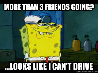 more than 3 friends going looks like i cant drive -
