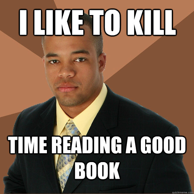 i like to kill time reading a good book - Successful Black Man
