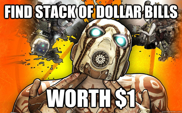 find stack of dollar bills worth 1 - Borderlands 2 Logic