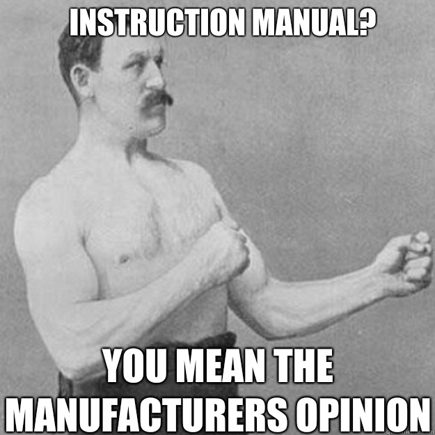 Instruction manual You mean the manufacturers opinion - overly manly man