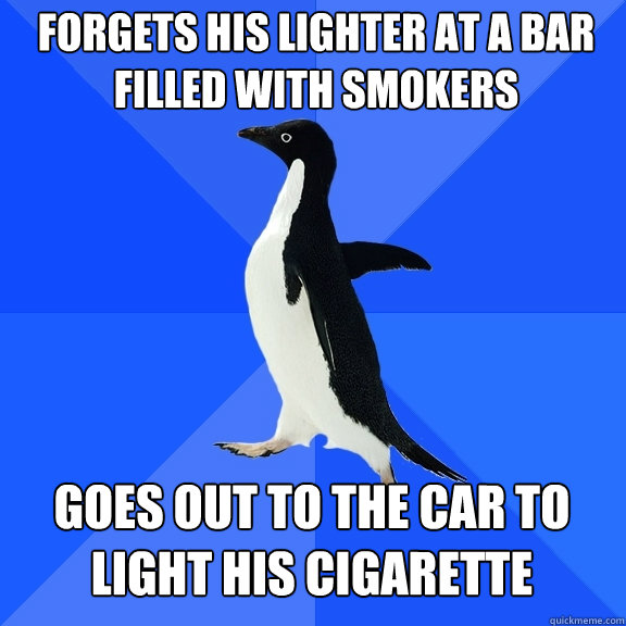 forgets his lighter at a bar filled with smokers goes out to - Socially Awkward Penguin