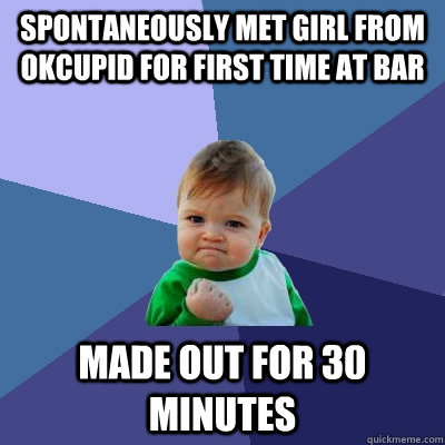 spontaneously met girl from okcupid for first time at bar ma - Success Kid