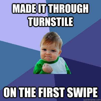 made it through turnstile on the first swipe - Success Kid