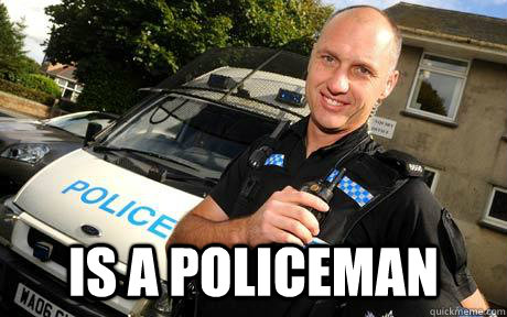 is a policeman - Good Guy Policeman