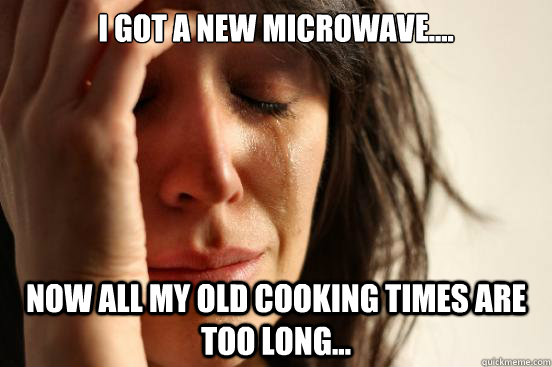 i got a new microwave now all my old cooking times are t - First World Problems