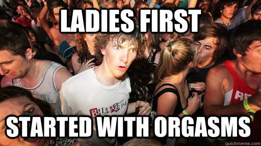 ladies first started with orgasms - Sudden Clarity Clarence