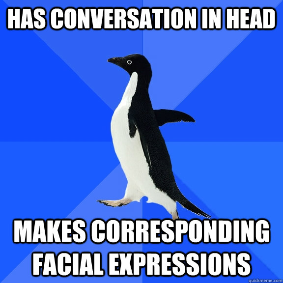 has conversation in head makes corresponding facial expressi - Socially Awkward Penguin