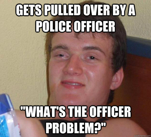 gets pulled over by a police officer whats the officer pro - 10 Guy