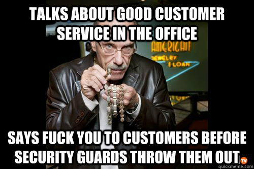 talks about good customer service in the office says fuck yo - Hardcore Pawn