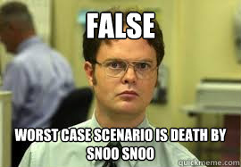 false worst case scenario is death by snoo snoo - Dwight False
