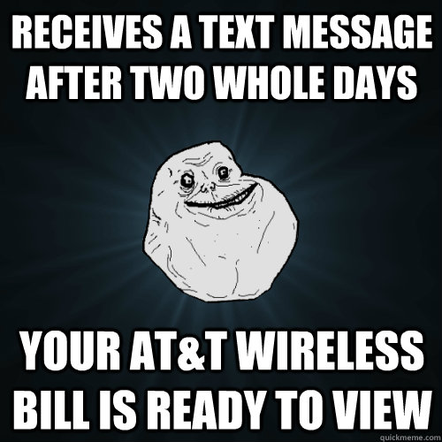 receives a text message after two whole days your att wirel - Forever Alone
