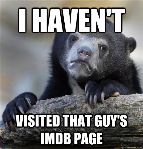 i havent visited that guys imdb page - Confession Bear