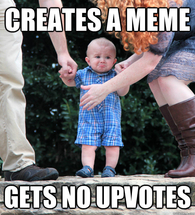 creates a meme gets no upvotes - Pouting Kid