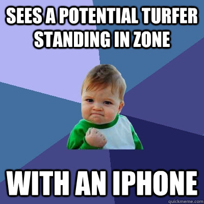 sees a potential turfer standing in zone with an iphone - Success Kid