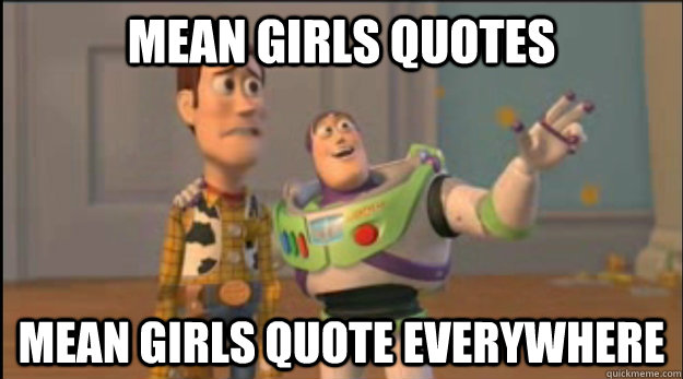 mean girls quotes mean girls quote everywhere - buzz and woody