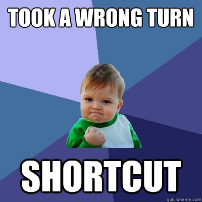 took a wrong turn shortcut - Success Kid