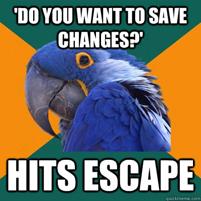 do you want to save changes hits escape - Paranoid Parrot