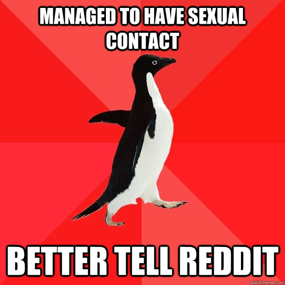 managed to have sexual contact better tell reddit - Socially Awesome Penguin